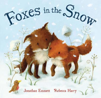 Foxes in the Snow By Emmett, Jonathan/ Harry, Rebecca (ILT)