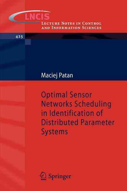 Optimal Sensor Networks Scheduling in Identification of Distributed Parameter Systems By Patan, Maciej
